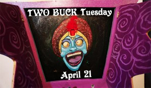TWO BUCK Tuesday April 21